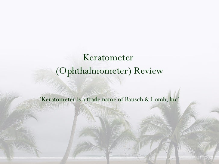 Keratometer  (Ophthalmometer) Review ' Keratometer is a trade name of Bausch & Lomb, Inc'