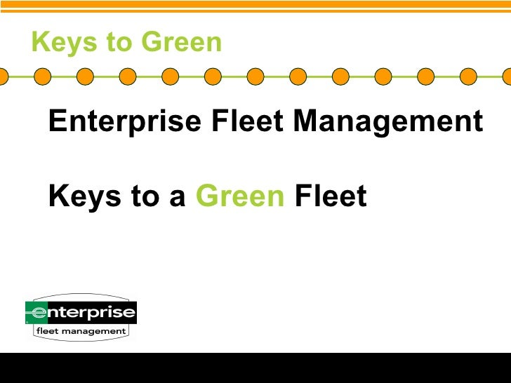 Keys to Green <ul><li>Enterprise Fleet Management </li></ul><ul><li>Keys to a  Green  Fleet </li></ul>