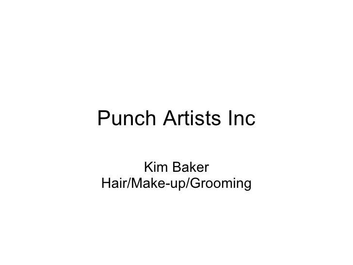 Punch Artists Inc        Kim Baker Hair/Make-up/Grooming