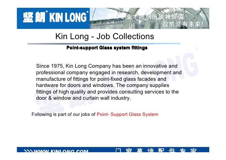 Kin Long - Job Collections                 Point-support Glass system fittings     Since 1975, Kin Long Company has been a...