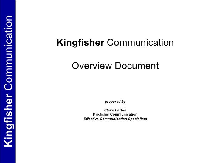 Kingfisher  Communication Overview Document prepared by Steve Parton Kingfisher  Communication Effective Communication Spe...