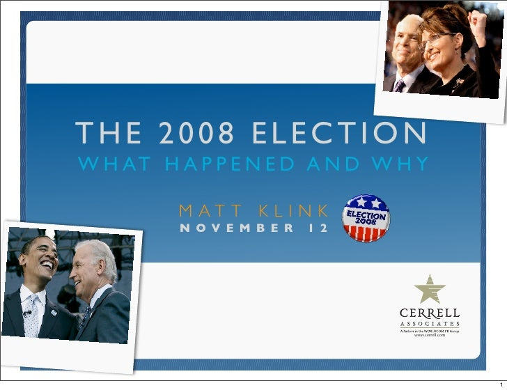 THE 2008 ELECTION W H AT H A P P E N E D A N D W H Y           M AT T K L I N K          NOVEMBER     12                  ...