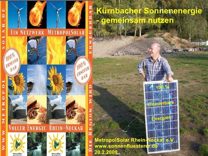 Kürnbacher Sonnenenergie - gemeinsam nutzen   100 % erneuerbare Energien ! MetropolSolar Rhein-Neckar e.V. www.sonnenflues...