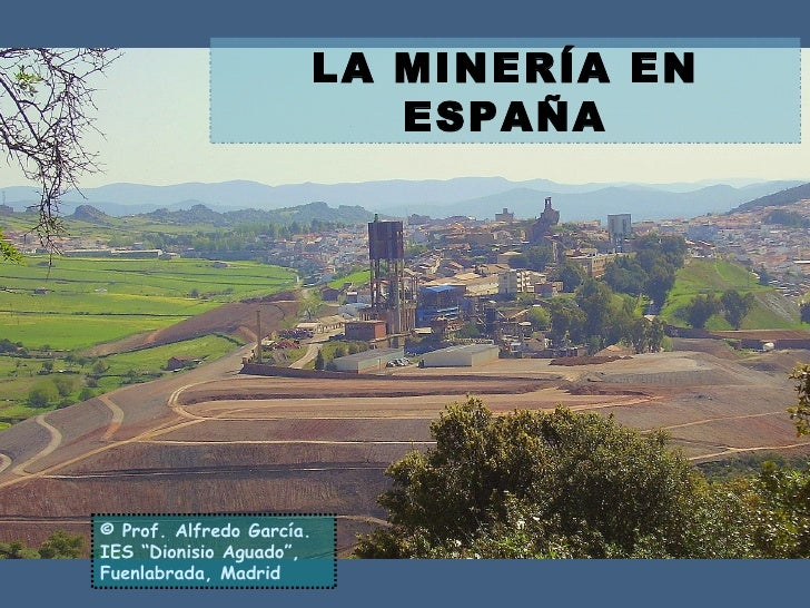"""LA MINERÍA EN ESPAÑA © Prof. Alfredo García. IES """"Dionisio Aguado"""", Fuenlabrada, Madrid"""