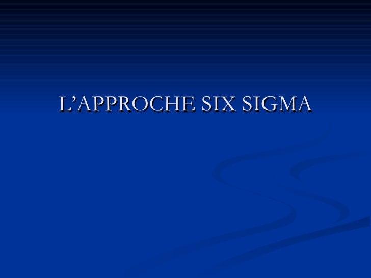 L'APPROCHE SIX SIGMA