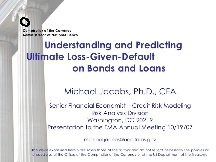 Understanding and Predicting  Ultimate Loss-Given-Default  on Bonds and Loans   Michael Jacobs, Ph.D., CFA Senior Financia...