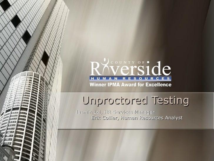 Unproctored Testing Jasmin Loi, HR Services Manager  Erik Collier, Human Resources Analyst