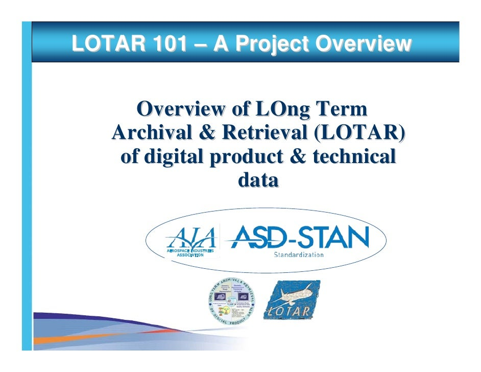 LOTAR 101 – A Project Overview        Overview of LOng Term    Archival & Retrieval (LOTAR)     of digital product & techn...