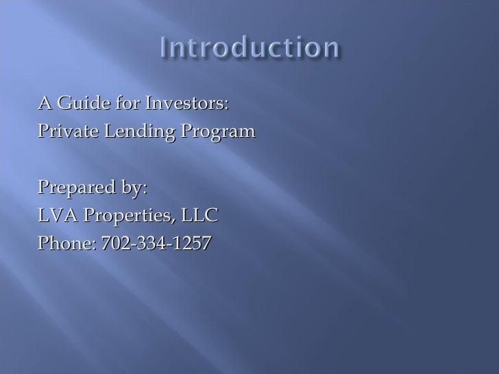 <ul><li>A Guide for Investors: </li></ul><ul><li>Private Lending Program </li></ul><ul><li>Prepared by:  </li></ul><ul><li...