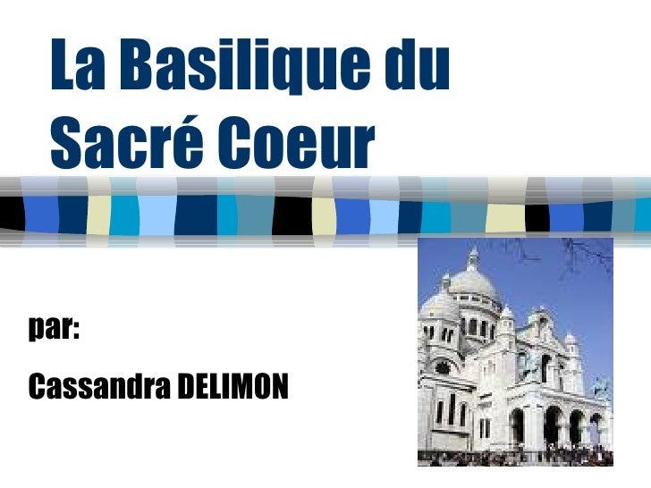 La Basilique du Sacré Coeur p ar : Cassandra DELIMON