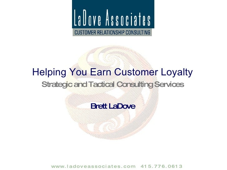 Helping You Earn Customer Loyalty Strategic and Tactical Consulting Services Brett LaDove