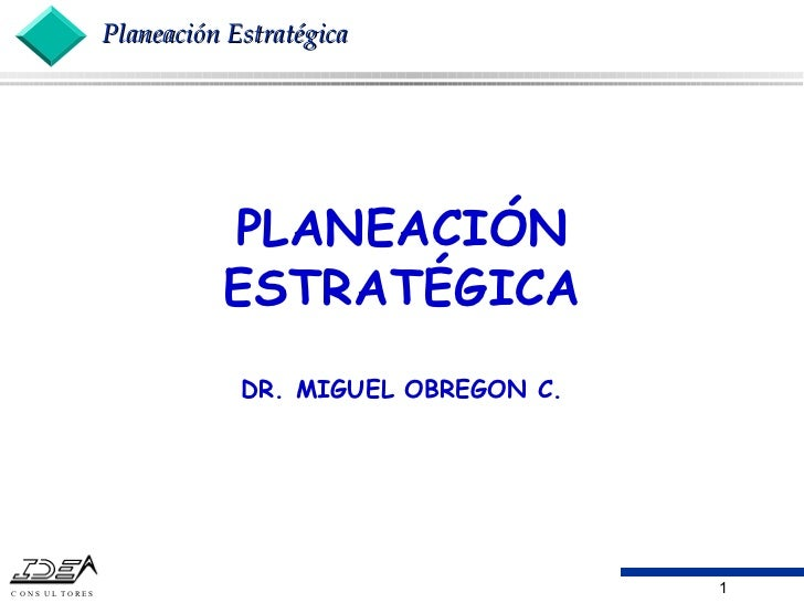 PLANEACIÓN ESTRATÉGICA DR. MIGUEL OBREGON C.