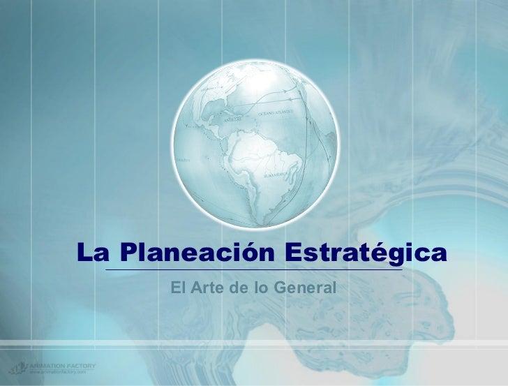 La Planeación Estratégica El Arte de lo General