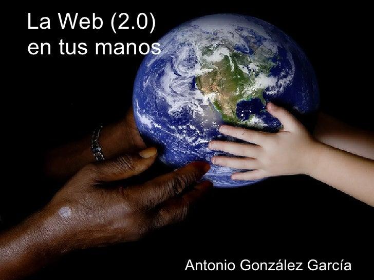La Web (2.0) en tus manos                    Antonio González García