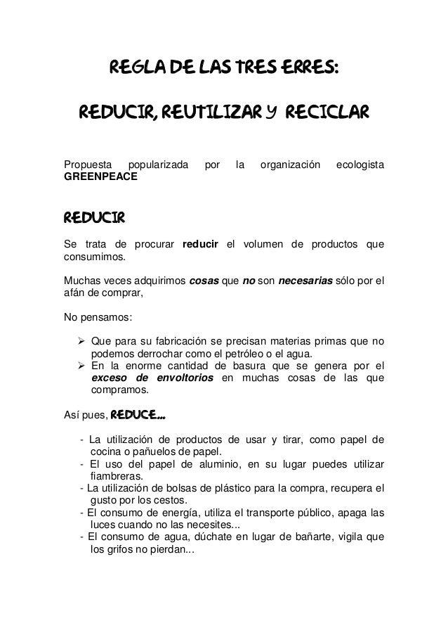 REGLA DE LAS TRES ERRES: REDUCIR, REUTILIZAR y RECICLAR Propuesta popularizada por la organización ecologista GREENPEACE R...