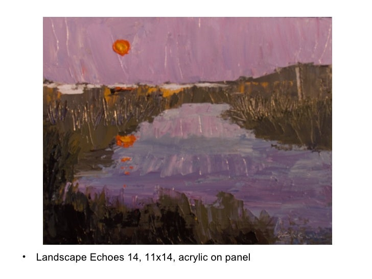 <ul><li>Landscape Echoes 14, 11x14, acrylic on panel </li></ul>