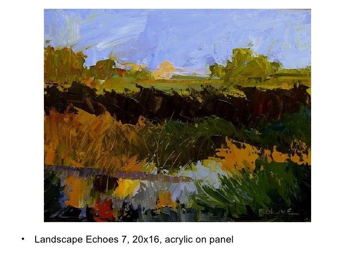 <ul><li>Landscape Echoes 7, 20x16, acrylic on panel </li></ul>