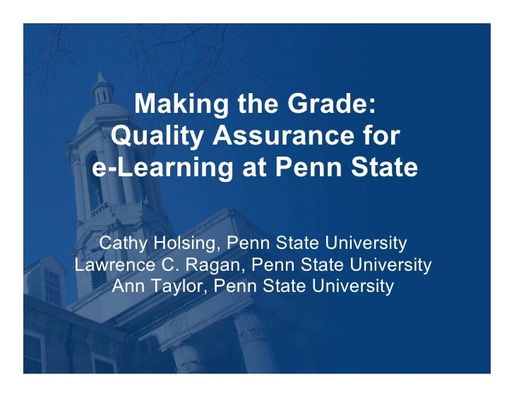 Making the Grade:   Quality Assurance for  e-Learning at Penn State    Cathy Holsing, Penn State University Lawrence C. Ra...