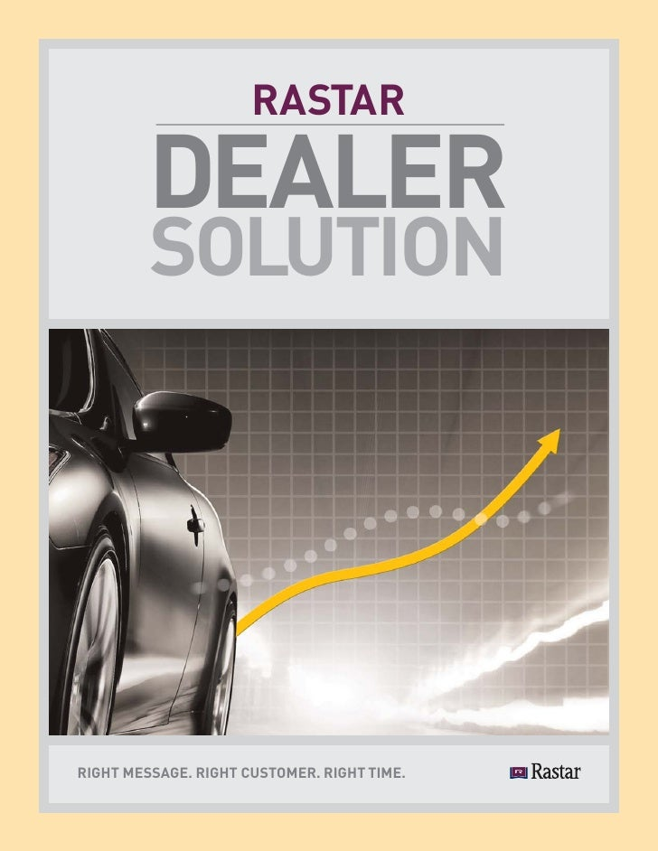 RASTAR           DEALER          SOLUTION     RIGHT MESSAGE. RIGHT CUSTOMER. RIGHT TIME.