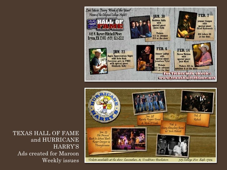 TEXAS HALL OF FAME       and HURRICANE               HARRY'S  Ads created for Maroon           Weekly issues
