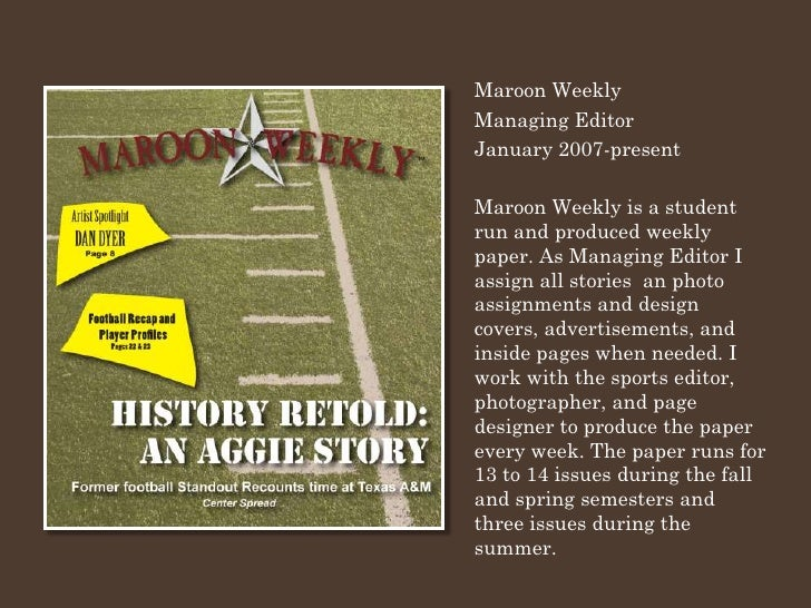 Maroon Weekly Managing Editor January 2007-present  Maroon Weekly is a student run and produced weekly paper. As Managing ...