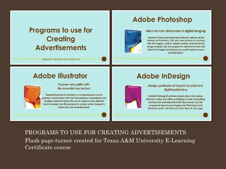 PROGRAMS TO USE FOR CREATING ADVERTISEMENTS Flash page-turner created for Texas A&M University E-Learning Certificate cour...