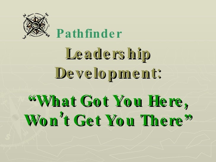 """Leadership Development: """"What Got You Here, Won't Get You There"""" Pathfinder"""