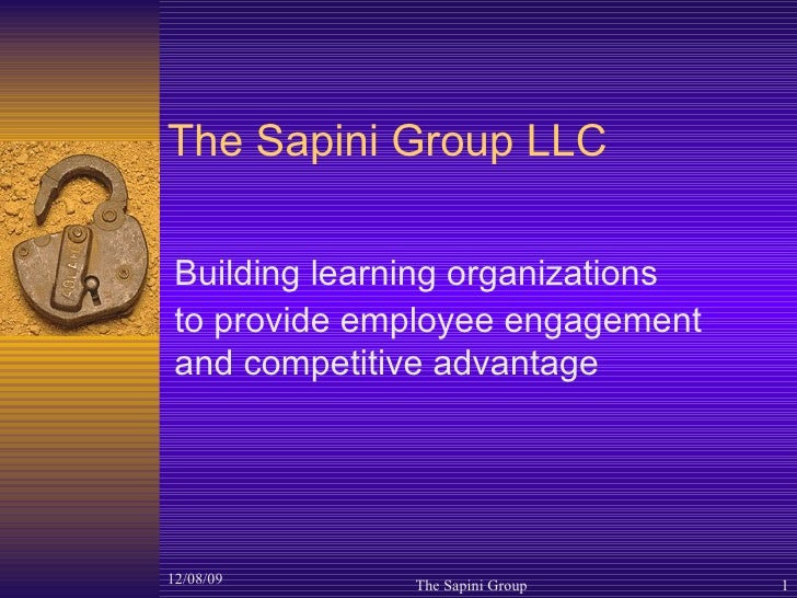 The Sapini Group LLC Building learning organizations  to provide employee engagement and competitive advantage 06/08/09 Th...