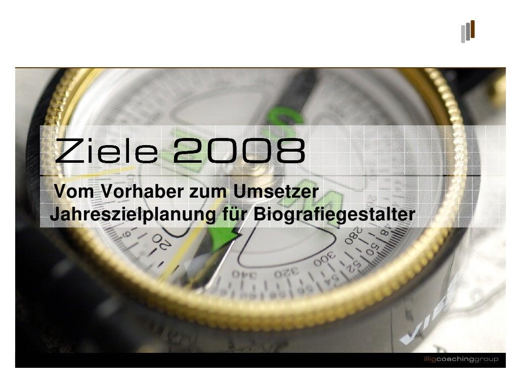 Ziele 2008 Vom Vorhaber zum Umsetzer Jahreszielplanung für Biografiegestalter                                             ...