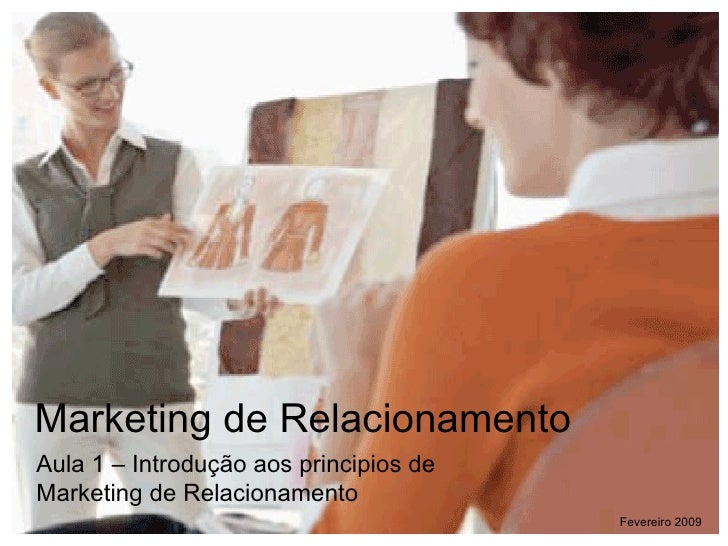 Marketing de Relacionamento Aula 1 – Introdu ção aos principios de Marketing de Relacionamento Fevereiro 2009
