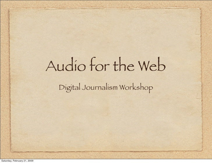 Audio for the Web                                Digital Journalism Workshop     Saturday, February 21, 2009