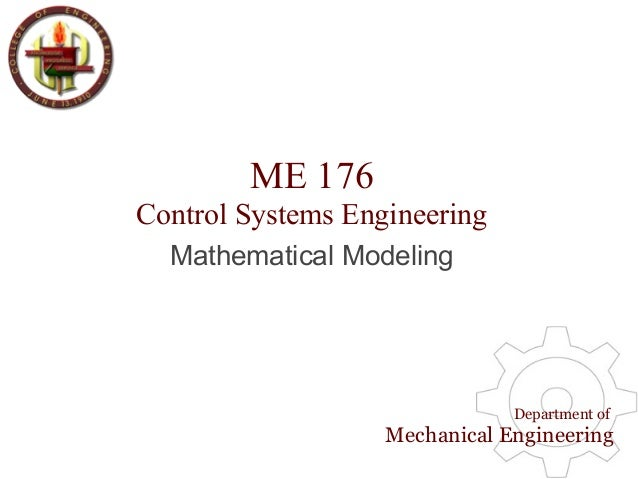 ME 176 Control Systems Engineering Department of Mechanical Engineering Mathematical Modeling