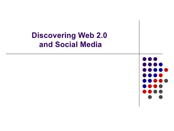Discovering Web 2.0  and Social Media