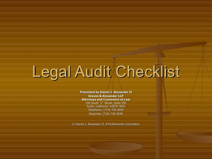 Legal Audit Checklist Presented by Daniel J. Alexander II Graves & Alexander LLP Attorneys and Counselors at Law 195 South...