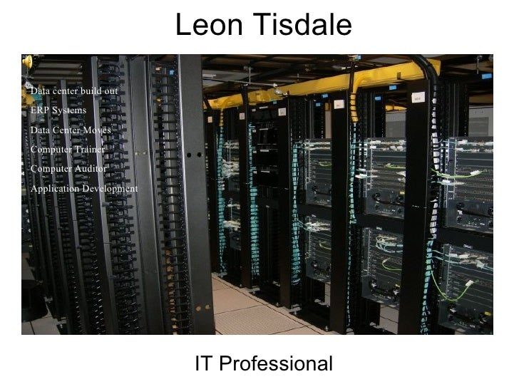Leon Tisdale IT Professional Data center build out ERP Systems Data Center Moves Computer Trainer Computer Auditor Applica...