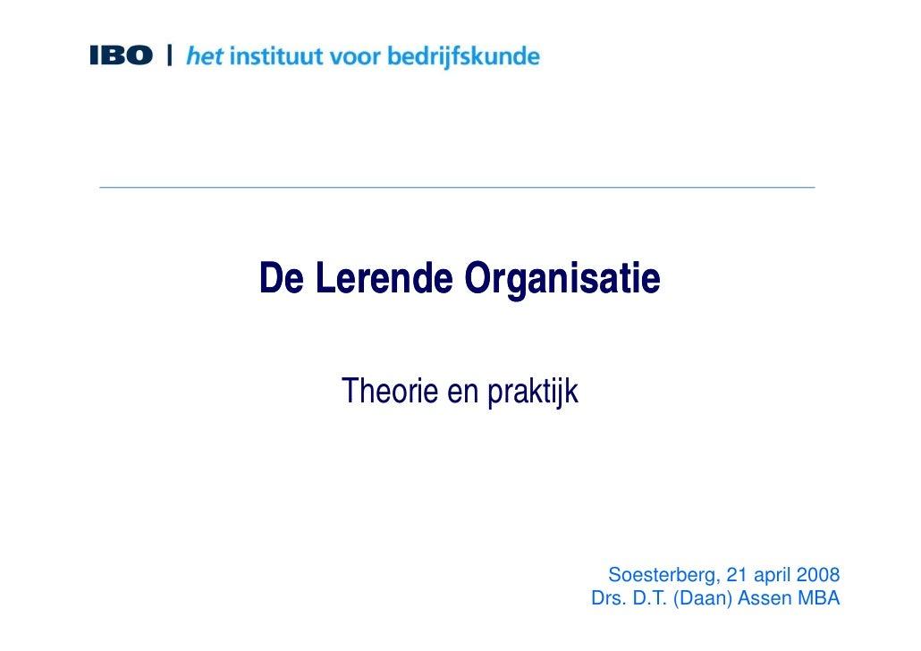 De Lerende Organisatie      Theorie en praktijk                                Soesterberg, 21 april 2008                 ...