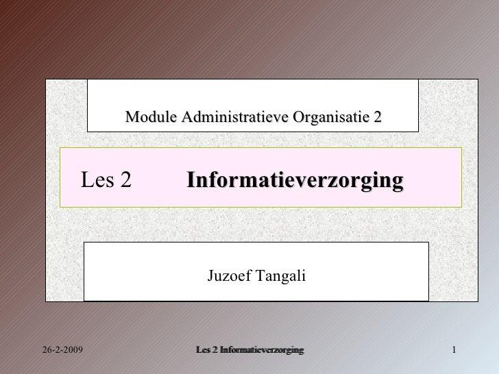 26-2-2009 Les 2   Informatieverzorging Module Administratieve Organisatie 2 Juzoef Tangali Les 2 Informatieverzorging