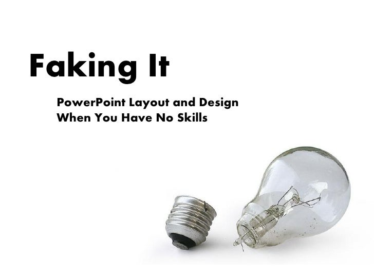 Faking It  PowerPoint Layout and Design  When You Have No Skills