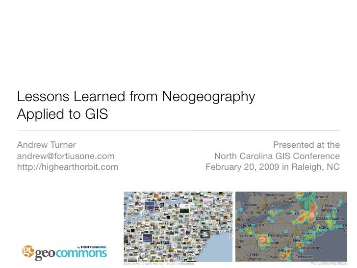 Lessons Learned from Neogeography Applied to GIS Andrew Turner                               Presented at the andrew@forti...