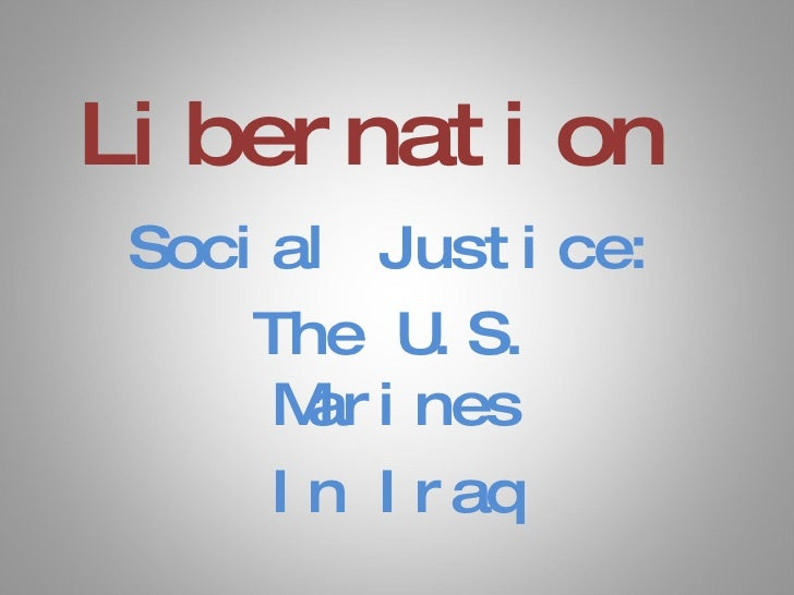 Libernation Social Justice: The U.S. Marines In Iraq