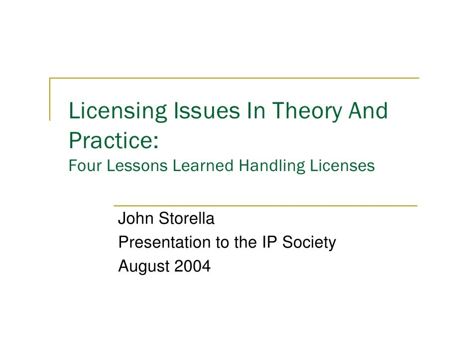 Licensing Issues In Theory And Practice: Four Lessons Learned Handling Licenses        John Storella       Presentation to...
