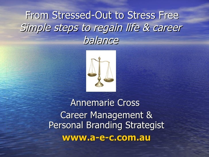 From Stressed-Out to Stress Free Simple steps to regain life & career balance Annemarie Cross  Career Management & Persona...