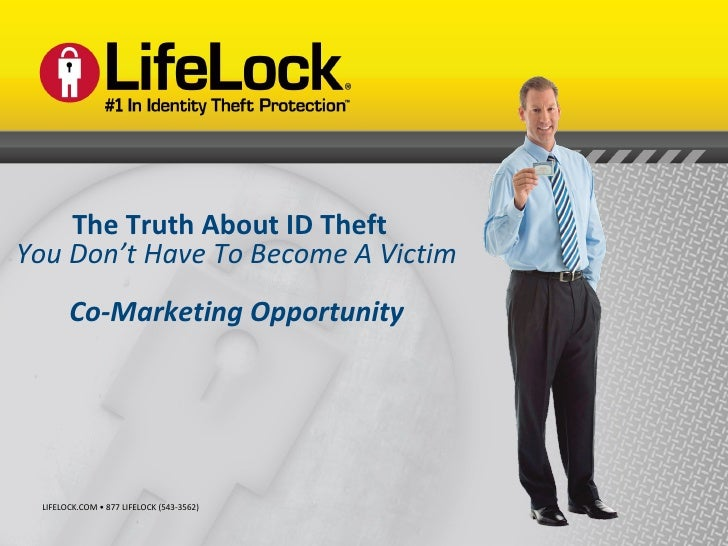 LIFELOCK.COM • 877 LIFELOCK (543-3562) The Truth About ID Theft  You Don't Have To Become A Victim Co-Marketing Opportunity