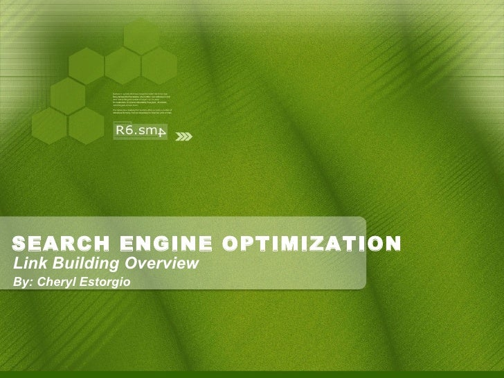 SEARCH ENGINE OPTIMIZATION <ul><ul><li>Link Building Overview </li></ul></ul><ul><ul><li>By: Cheryl Estorgio </li></ul></ul>