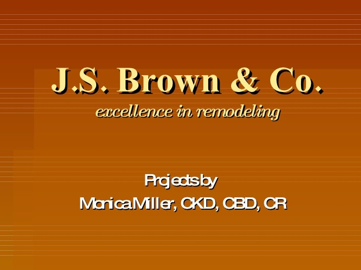 J.S. Brown & Co. excellence in remodeling Projects by  Monica Miller, CKD, CBD, CR