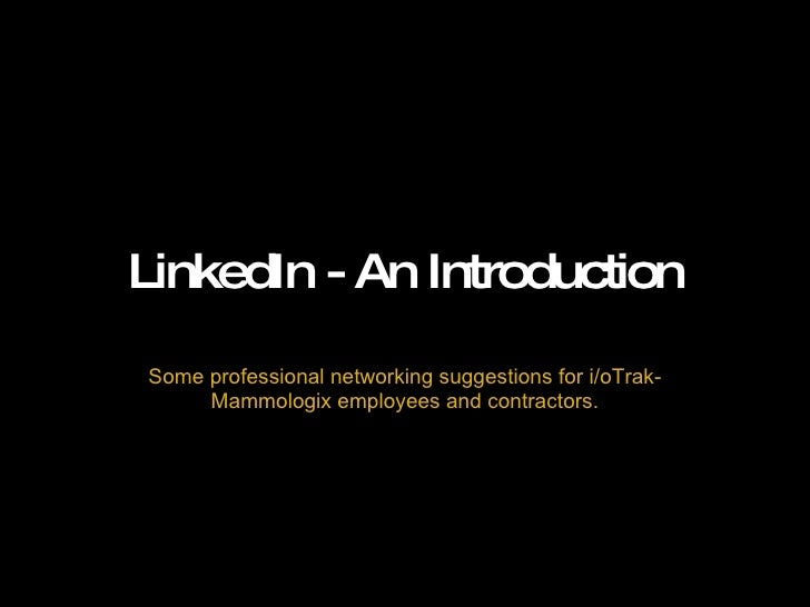 LinkedIn - An Introduction Some professional networking suggestions for i/oTrak-Mammologix employees and contractors.