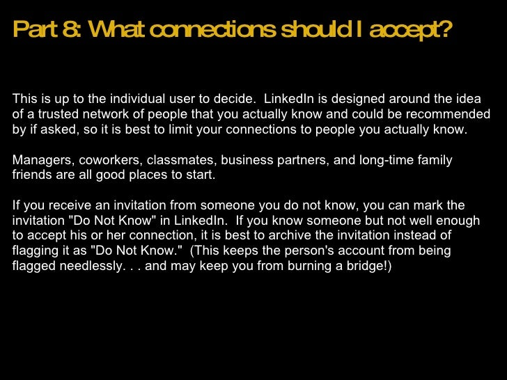 Part 8: What connections should I accept? <ul><li>This is up to the individual user to decide. LinkedIn is designed aroun...