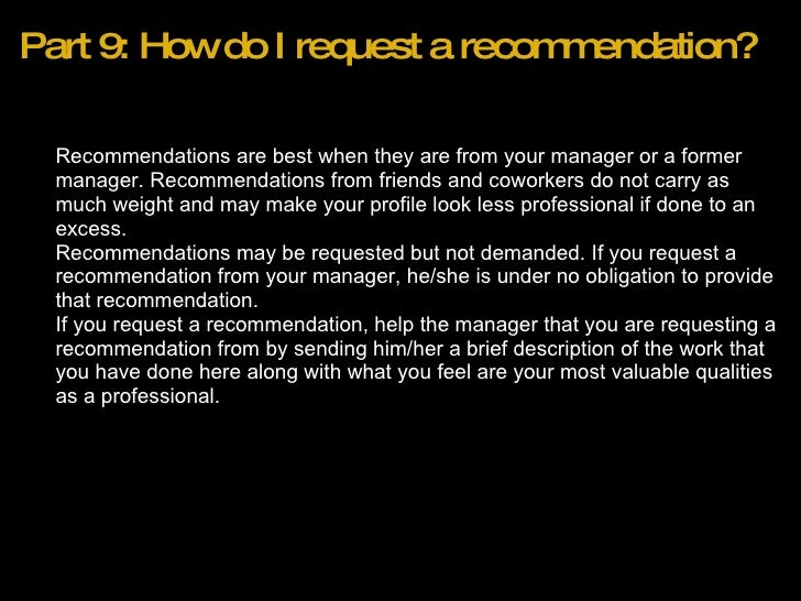 Part 9: How do I request a recommendation? <ul><ul><li>Recommendations are best when they are from your manager or a forme...
