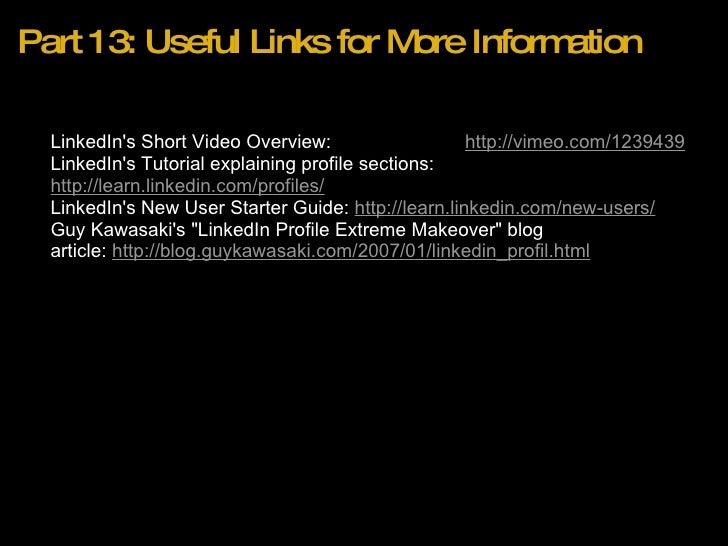 Part 13: Useful Links for More Information <ul><ul><li>LinkedIn's Short Video Overview:             http://vi...