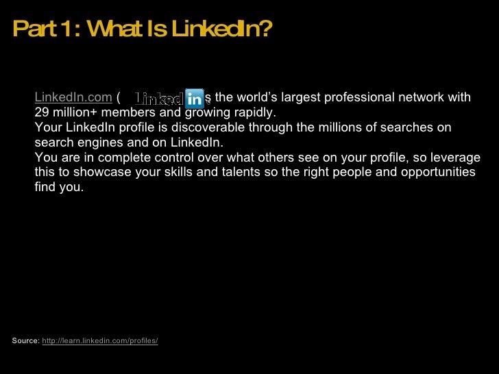 Part 1: What Is LinkedIn? <ul><ul><li>LinkedIn.com  (           )isthe world's largest professional network wit...